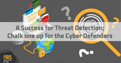 A Success for Threat Detection; Chalk one up for the Cyber Defenders
